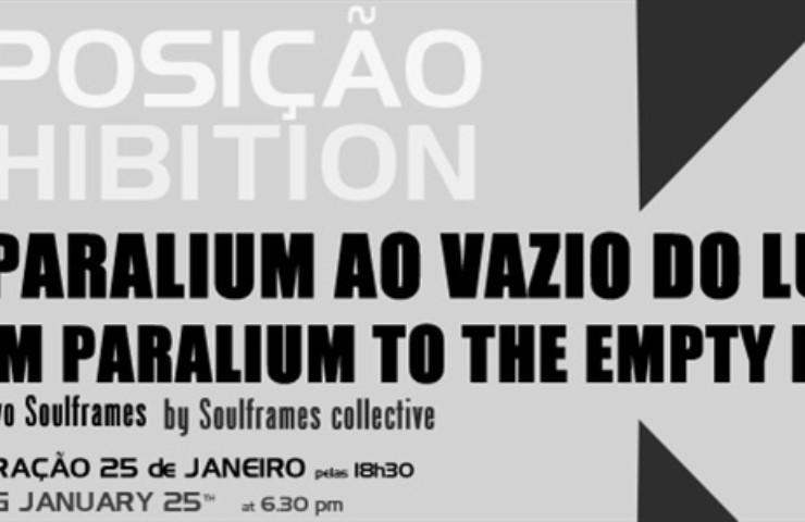 """Exposição """"DO PARALIUM AO VAZIO DO LUGAR"""", do colectivo Soulframes"""